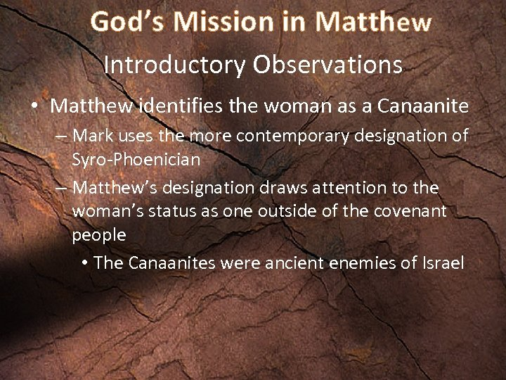 God's Mission in Matthew Introductory Observations • Matthew identifies the woman as a Canaanite