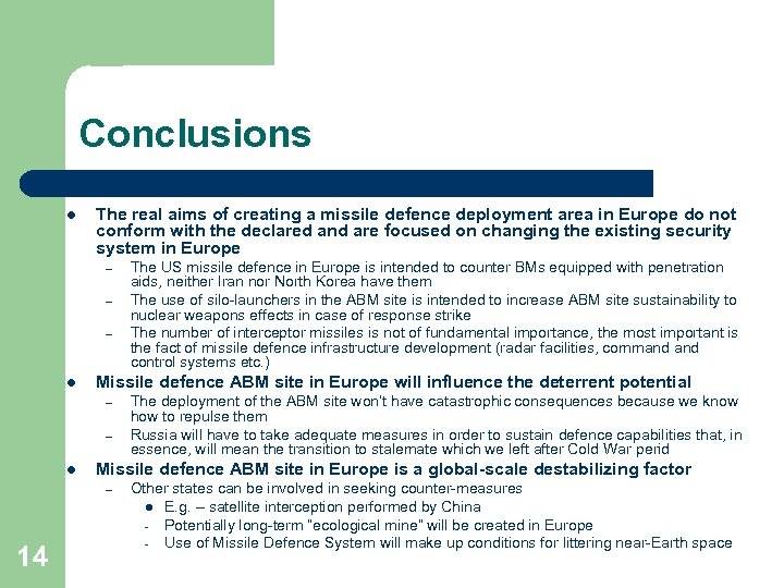 Conclusions l The real aims of creating a missile defence deployment area in Europe
