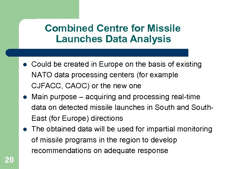 Combined Centre for Missile Launches Data Analysis l l l 20 Could be created