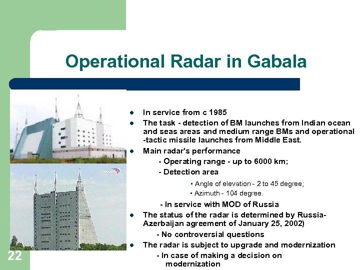 Operational Radar in Gabala l l l In service from c 1985 The task