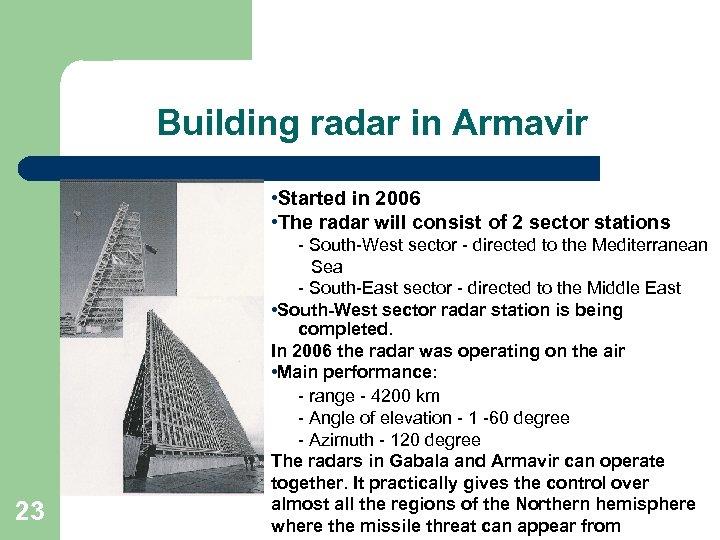Building radar in Armavir • Started in 2006 • The radar will consist of