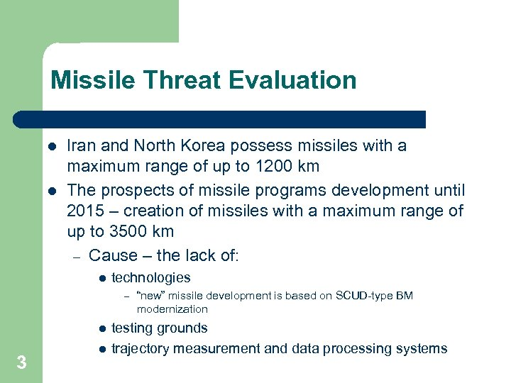 Missile Threat Evaluation l l Iran and North Korea possess missiles with a maximum