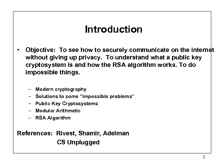 Introduction • Objective: To see how to securely communicate on the internet without giving