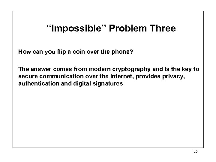 """Impossible"" Problem Three How can you flip a coin over the phone? The answer"