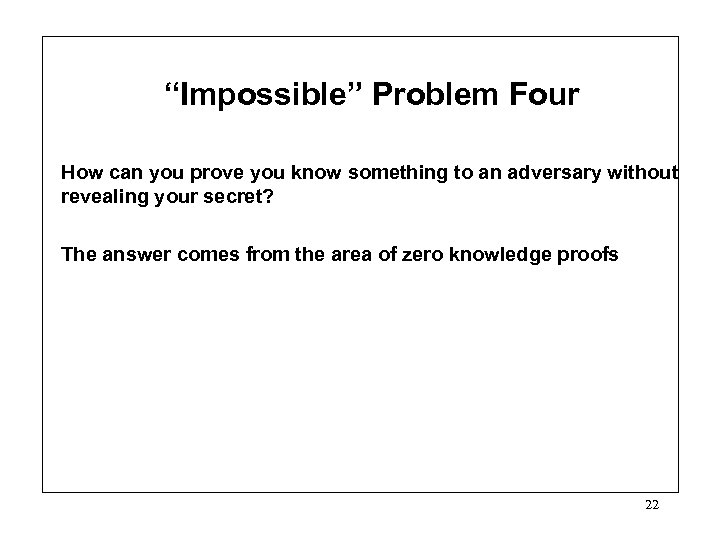 """Impossible"" Problem Four How can you prove you know something to an adversary without"