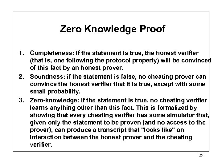 Zero Knowledge Proof 1. Completeness: if the statement is true, the honest verifier (that