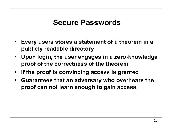 Secure Passwords • Every users stores a statement of a theorem in a publicly