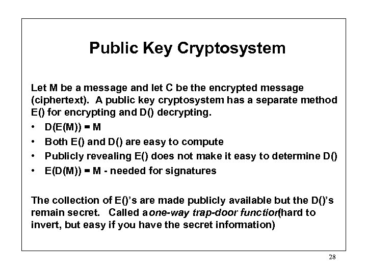 Public Key Cryptosystem Let M be a message and let C be the encrypted