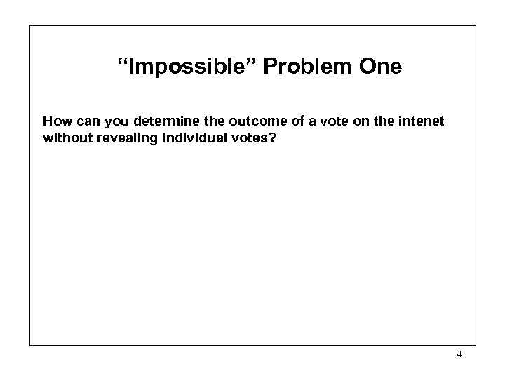 """Impossible"" Problem One How can you determine the outcome of a vote on the"