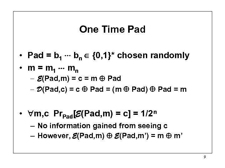 One Time Pad • Pad = b 1 bn {0, 1}* chosen randomly •