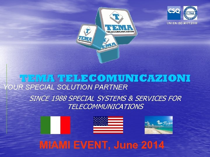 UNI EN ISO 9001: 2008 TEMA TELECOMUNICAZIONI YOUR SPECIAL SOLUTION PARTNER SINCE 1988 SPECIAL