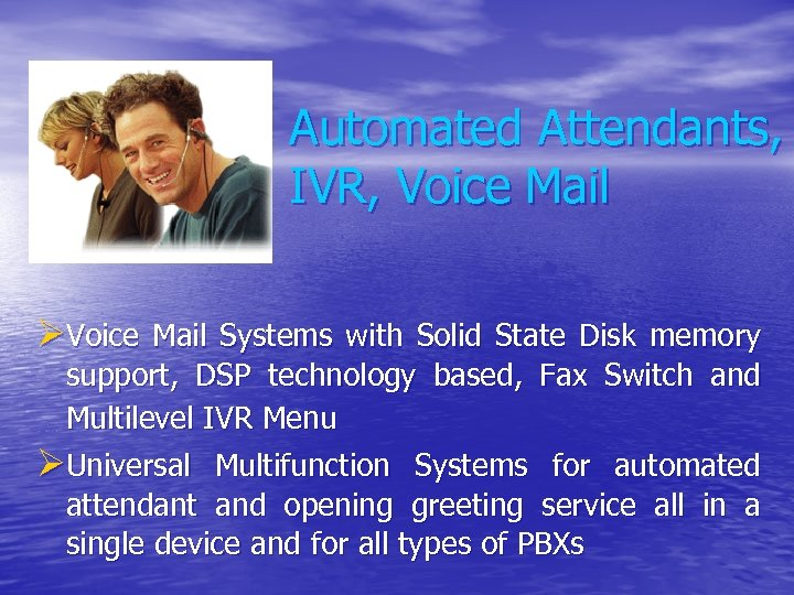 Automated Attendants, IVR, Voice Mail ØVoice Mail Systems with Solid State Disk memory support,