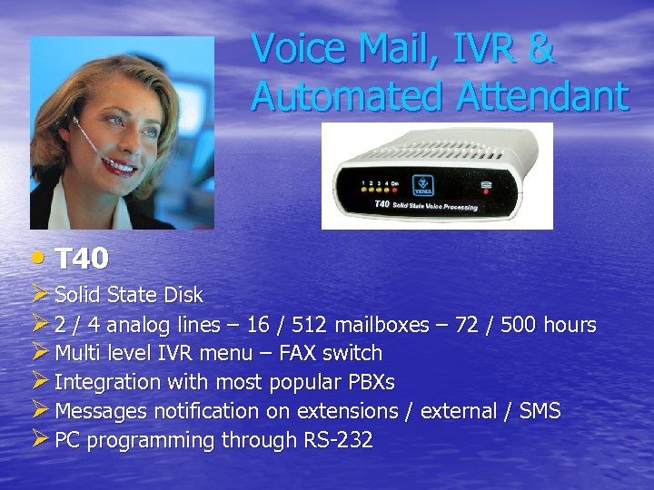 Voice Mail, IVR & Automated Attendant • T 40 Ø Solid State Disk Ø