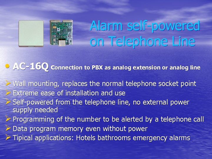 Alarm self-powered on Telephone Line • AC-16 Q Connection to PBX as analog extension