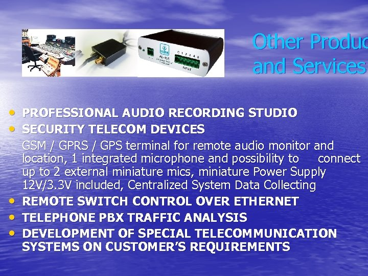 Other Produc and Services • PROFESSIONAL AUDIO RECORDING STUDIO • SECURITY TELECOM DEVICES •