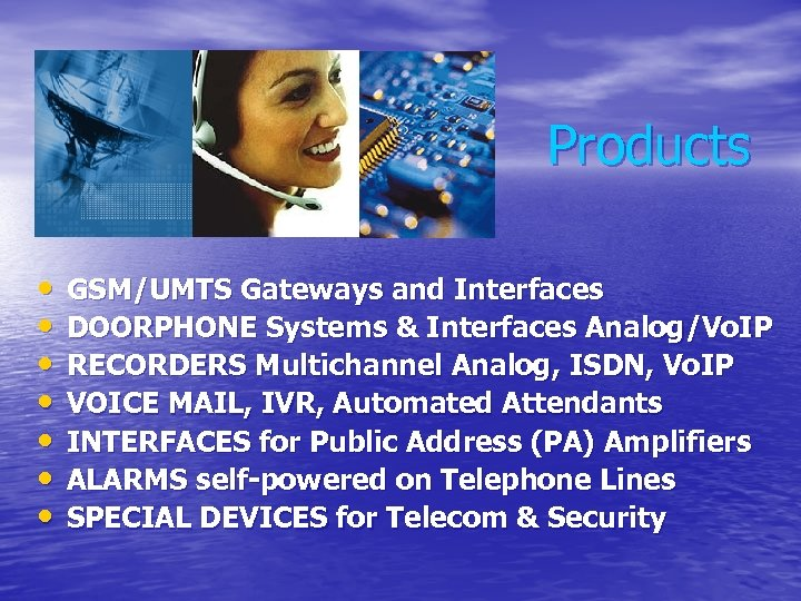 Products • • GSM/UMTS Gateways and Interfaces DOORPHONE Systems & Interfaces Analog/Vo. IP RECORDERS