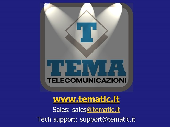www. tematlc. it Sales: sales@tematlc. it Tech support: support@tematlc. it