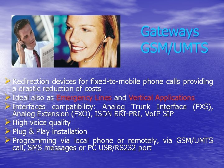 Gateways GSM/UMTS Ø Redirection devices for fixed-to-mobile phone calls providing a drastic reduction of