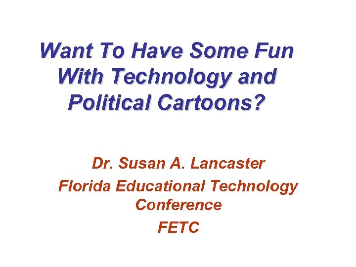 Want To Have Some Fun With Technology and Political Cartoons? Dr. Susan A. Lancaster