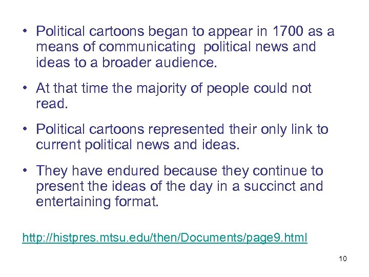 • Political cartoons began to appear in 1700 as a means of communicating