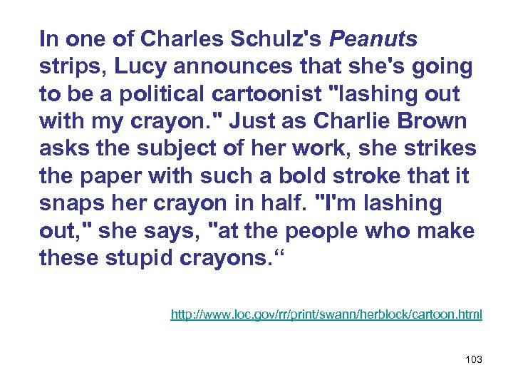 In one of Charles Schulz's Peanuts strips, Lucy announces that she's going to be