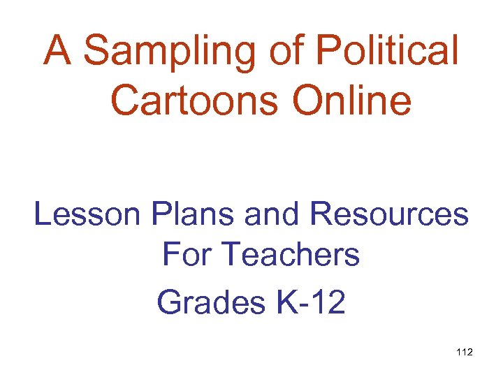 A Sampling of Political Cartoons Online Lesson Plans and Resources For Teachers Grades K-12