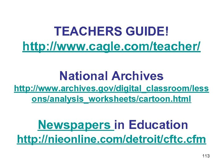 TEACHERS GUIDE! http: //www. cagle. com/teacher/ National Archives http: //www. archives. gov/digital_classroom/less ons/analysis_worksheets/cartoon. html