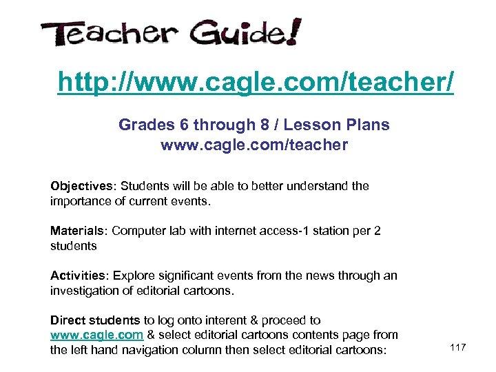 http: //www. cagle. com/teacher/ Grades 6 through 8 / Lesson Plans www. cagle. com/teacher