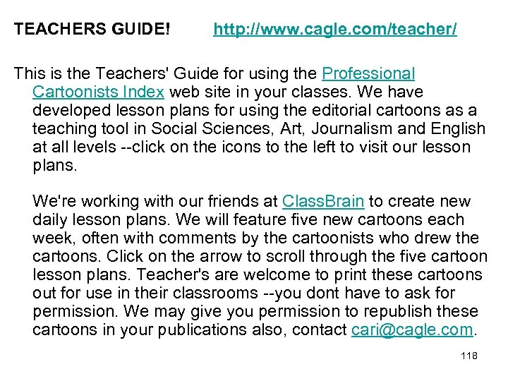 TEACHERS GUIDE! http: //www. cagle. com/teacher/ This is the Teachers' Guide for using the