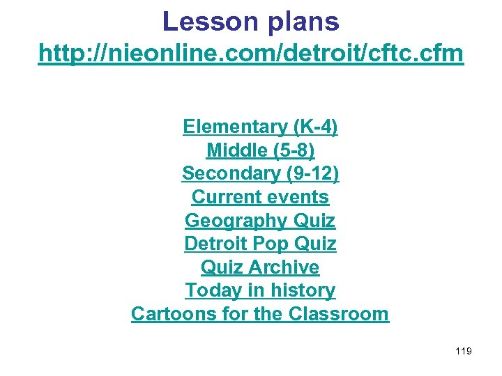 Lesson plans http: //nieonline. com/detroit/cftc. cfm Elementary (K-4) Middle (5 -8) Secondary (9 -12)