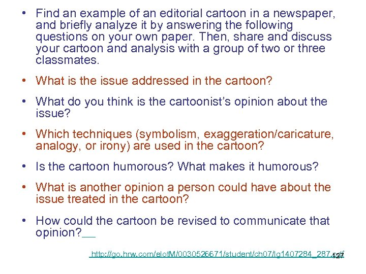 • Find an example of an editorial cartoon in a newspaper, and briefly