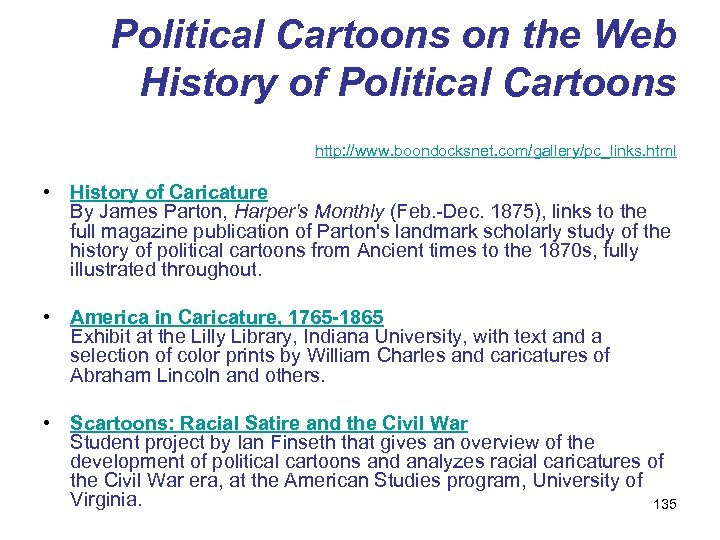 Political Cartoons on the Web History of Political Cartoons http: //www. boondocksnet. com/gallery/pc_links. html