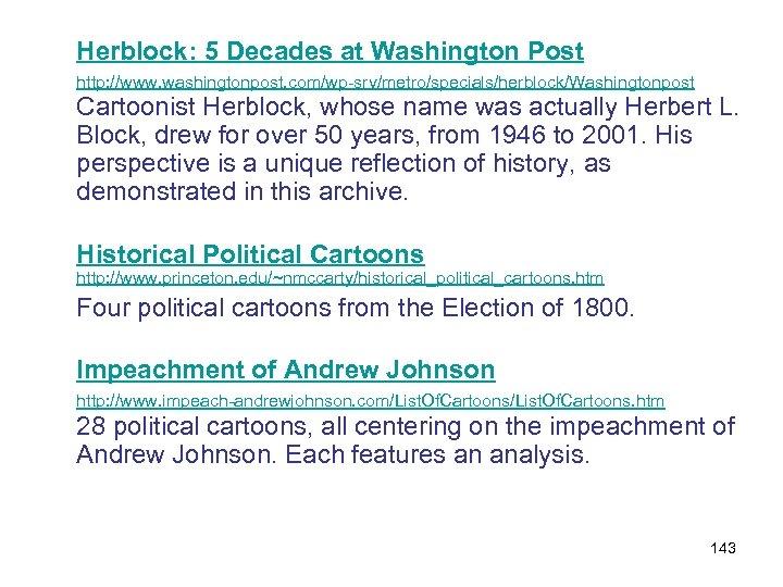 Herblock: 5 Decades at Washington Post http: //www. washingtonpost. com/wp-srv/metro/specials/herblock/Washingtonpost Cartoonist Herblock, whose name