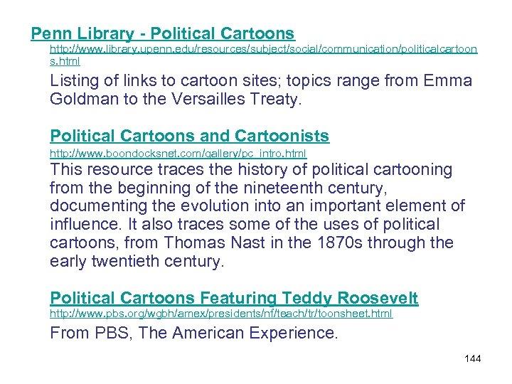 Penn Library - Political Cartoons http: //www. library. upenn. edu/resources/subject/social/communication/politicalcartoon s. html Listing of