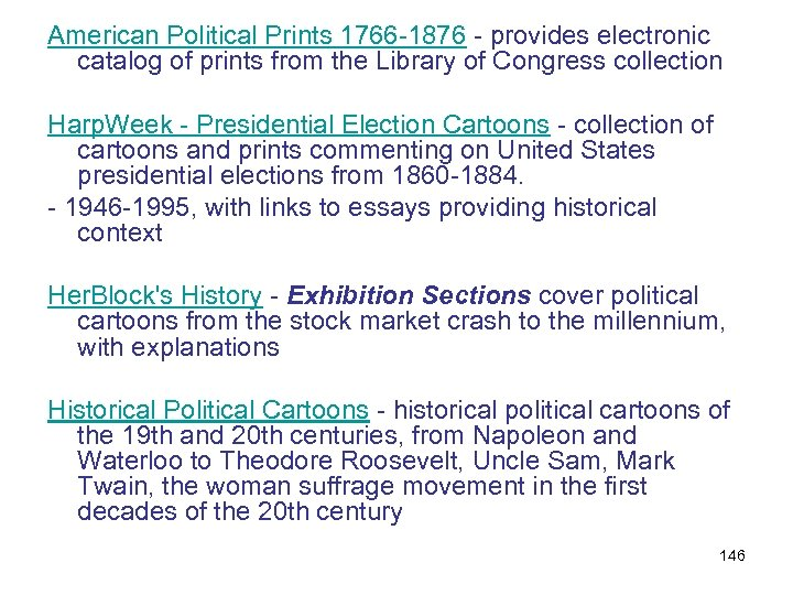 American Political Prints 1766 -1876 - provides electronic catalog of prints from the Library