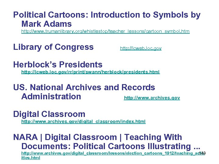 Political Cartoons: Introduction to Symbols by Mark Adams http: //www. trumanlibrary. org/whistlestop/teacher_lessons/cartoon_symbol. htm Library