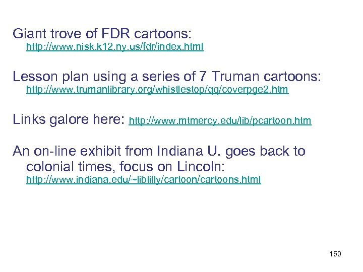 Giant trove of FDR cartoons: http: //www. nisk. k 12. ny. us/fdr/index. html Lesson