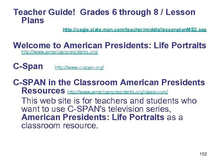 Teacher Guide! Grades 6 through 8 / Lesson Plans http: //cagle. slate. msn. com/teacher/middle/lessonplan.