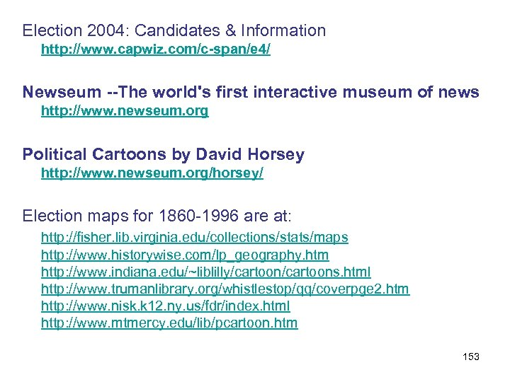 Election 2004: Candidates & Information http: //www. capwiz. com/c-span/e 4/ Newseum --The world's first