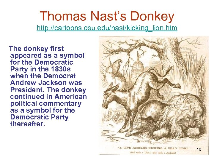 Thomas Nast's Donkey http: //cartoons. osu. edu/nast/kicking_lion. htm The donkey first appeared as a