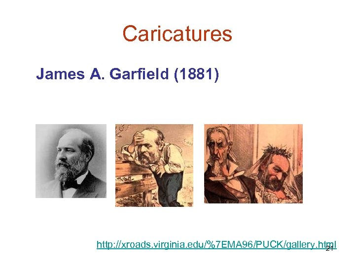 Caricatures James A. Garfield (1881) http: //xroads. virginia. edu/%7 EMA 96/PUCK/gallery. html 21