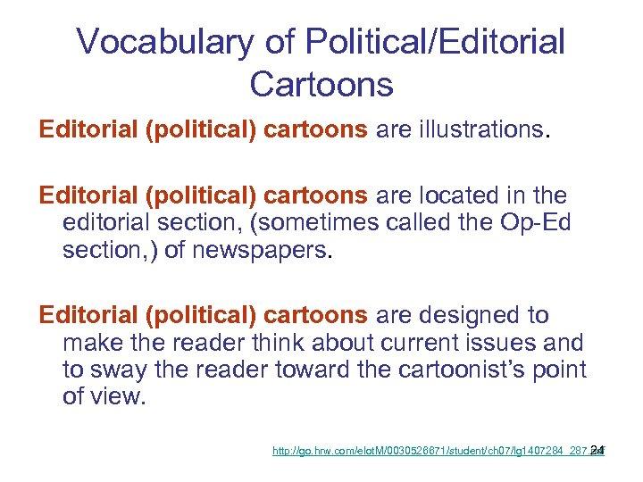 Vocabulary of Political/Editorial Cartoons Editorial (political) cartoons are illustrations. Editorial (political) cartoons are located