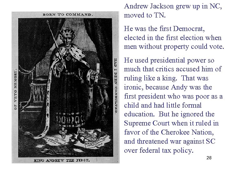 Andrew Jackson grew up in NC, moved to TN. He was the first Democrat,