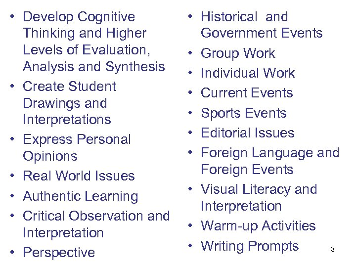 • Develop Cognitive Thinking and Higher Levels of Evaluation, Analysis and Synthesis •