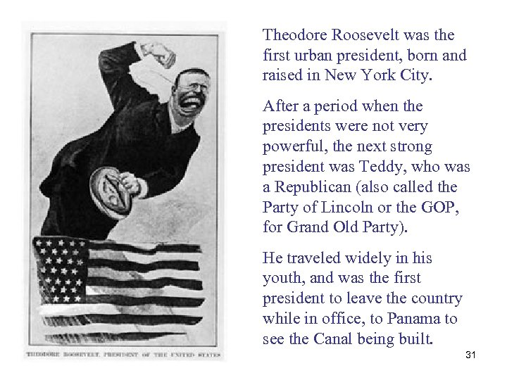 Theodore Roosevelt was the first urban president, born and raised in New York City.