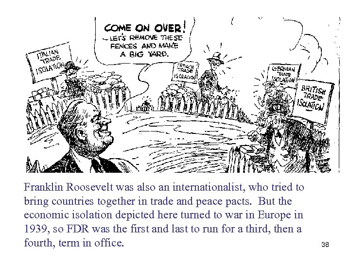 Franklin Roosevelt was also an internationalist, who tried to bring countries together in trade