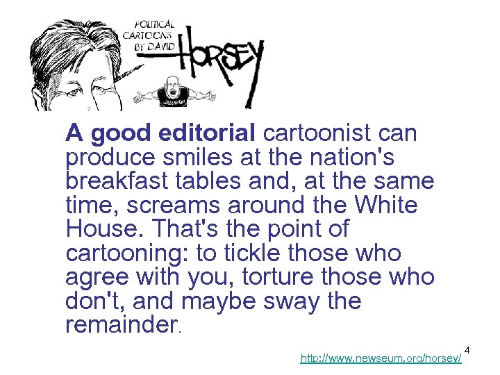 A good editorial cartoonist can produce smiles at the nation's breakfast tables and,