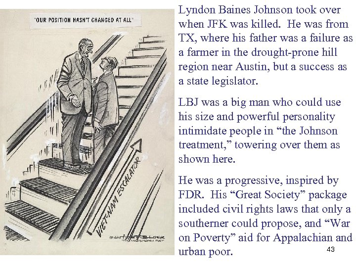 Lyndon Baines Johnson took over when JFK was killed. He was from TX, where