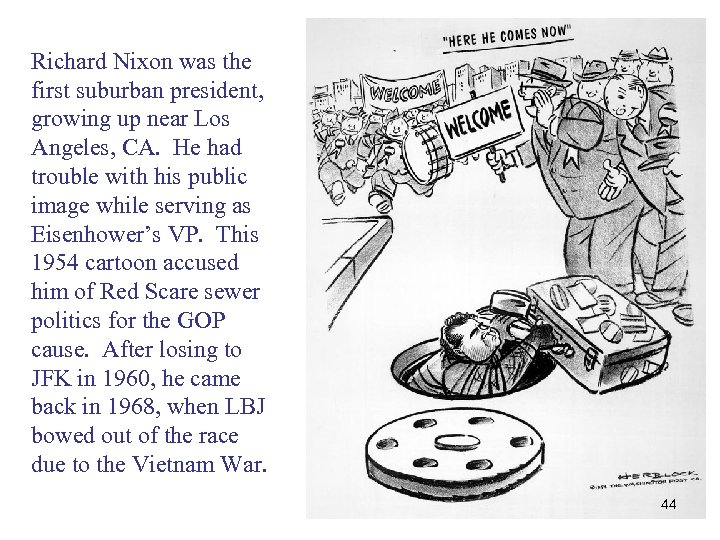 Richard Nixon was the first suburban president, growing up near Los Angeles, CA. He