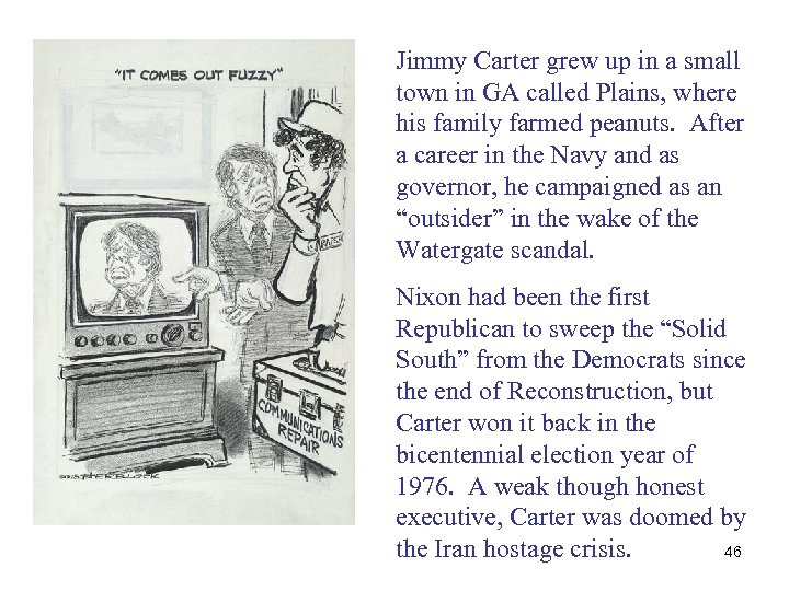 Jimmy Carter grew up in a small town in GA called Plains, where his